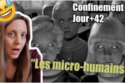 BESTOF #confinement : Les micro-humains ! JOUR+42