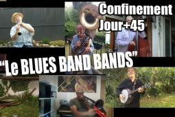 CONFINEMENT jour 45 : Le BLUES BAND BANDS en #confinement